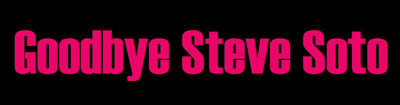 Goodbye Steve Soto….